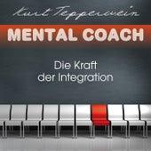 Mental Coach: Die Kraft der Integration by Kurt Tepperwein
