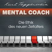 Mental Coach: Die Ethik des neuen Zeitalters by Kurt Tepperwein