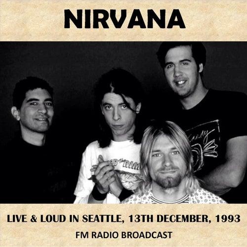 Live & Loud in Seattle, 1993 (Fm Radio Broadcast) von Nirvana