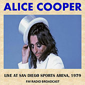Live at San Diego Sports Arena, 1979 (Fm Radio Broadcast) by Alice Cooper