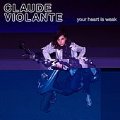 Your Heart Is Weak - EP de Claude Violante