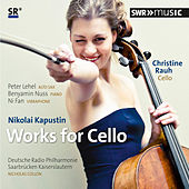 Kapustin: Works for Cello by Christine Rauh