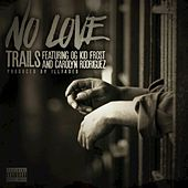 No Love (feat. OG Kid Frost, Carolyn Rodriguez) by Trails
