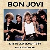 Live in Cleveland, 1984 (Fm Radio Broadcast) by Bon Jovi