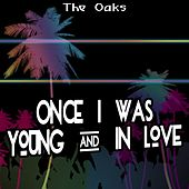 Once I Was Young & in Love de Oaks