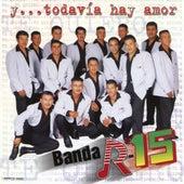 Y Todavia Hay Amor by Banda R-15