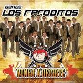 Vengo A Decirte by Banda Los Recoditos