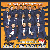 Si No Existieras...Pero Existimos by Banda Los Recoditos