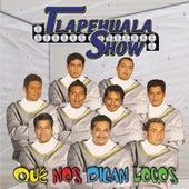 Que Nos Digan Locos by Tlapehuala Show