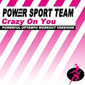 Crazy on You (Powerful Uptempo Cardio, Fitness, Crossfit & Aerobics Workout Versions) de Power Sport Team