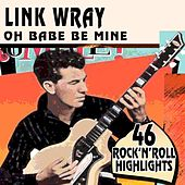 Oh Babe Be Mine (46 Rare Rock'N'Roll Highlights) de Link Wray