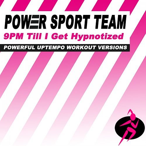9Pm Till I Get Hypnotized (Powerful Uptempo Cardio, Fitness, Crossfit & Aerobics Workout Versions) by Power Sport Team
