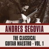 The Classical Guitar Maestro, Vol. 1 de Andres Segovia