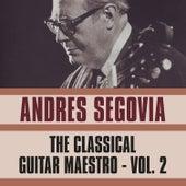 The Classical Guitar Maestro, Vol. 2 de Andres Segovia