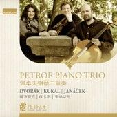 Dvořák, Janáček & Kukal: Works for Piano Trio de Petrof Piano Trio