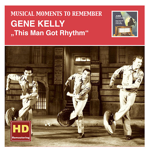 Musical Moments to Remember: Gene Kelly – This Man Got Rhythm (Remastered 2015) by Gene Kelly