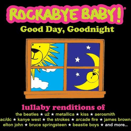 Good Day, Goodnight by Rockabye Baby!
