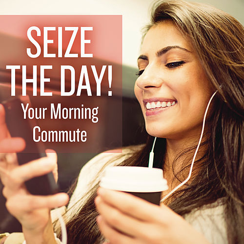 Seize the Day! Your Morning Commute de Various Artists