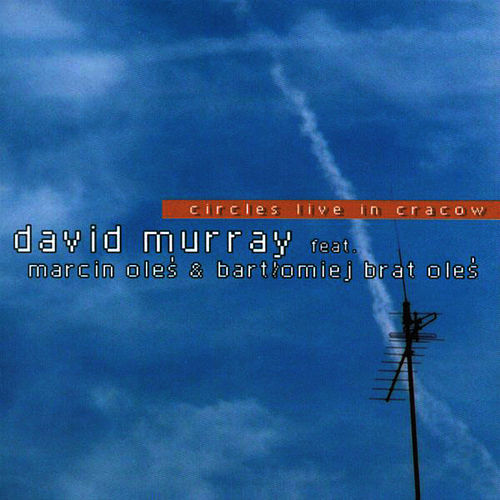 Circles Live in Cracow by David Murray