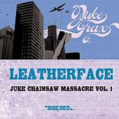 Juke Chainsaw Massacre Vol.1 by Leatherface