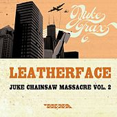 Juke Chainsaw Massacre Vol.2 by Leatherface