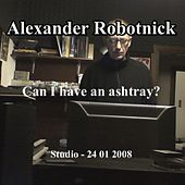 Can I Have An Ashtray? de Alexander Robotnick
