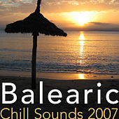 Balearic Chill Sounds 2007, Vol. 1 by Various Artists