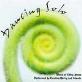 Dancing Solo: Music Of Libby Larsen by Libby Larsen