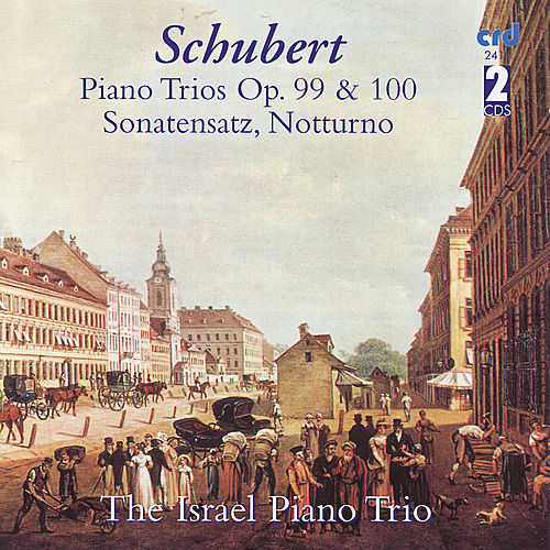 Piano Trios Op. 99 & 100, Sonatensatz, Notturno by The Israel Piano Trio
