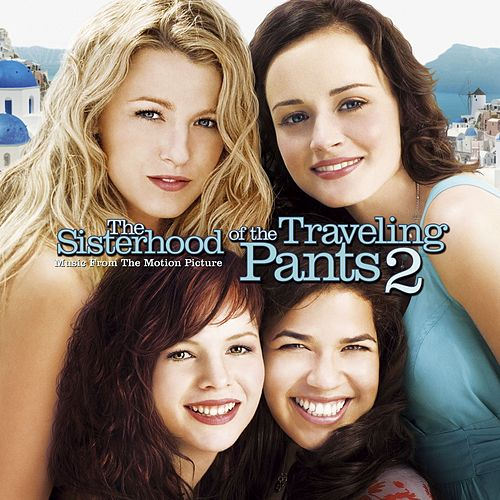Music From The Motion Picture The Sisterhood Of The Traveling Pants 2 by Various Artists