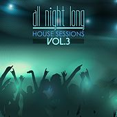 All Night Long House Sessions, Vol. 3 by Various Artists