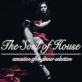 The Soul of House (Executive After Dinner Selection) de Various Artists