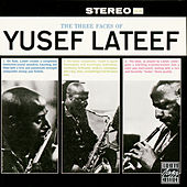 The Three Faces Of Yusef Lateef by Yusef Lateef