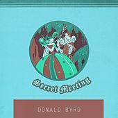 Secret Meeting by Donald Byrd