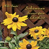 Schumann: Scenes from Childhood by Mike Smale