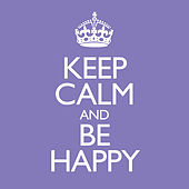 Keep Calm & Be Happy by Various Artists
