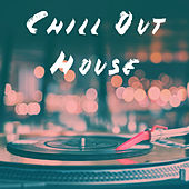 Chill Out House by Various Artists