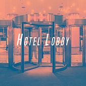 Hotel Lobby by Various Artists