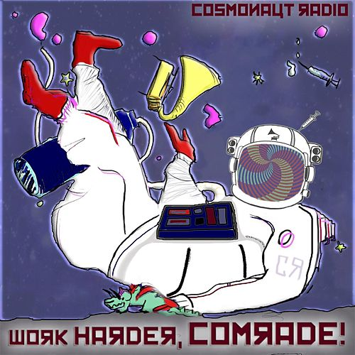 Work Harder, Comrade! by Cosmonaut Radio