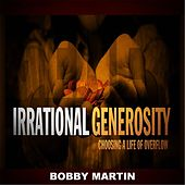 Irrational Generosity by Bobby Martin