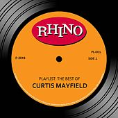 Playlist: The Best Of Curtis Mayfield by Curtis Mayfield