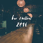 Bar Chillout 2016 by Various Artists