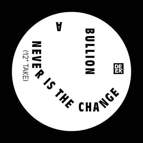 Never Is the Change by Bullion