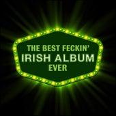 The Best Feckin' Irish Music Album Ever by Various Artists