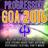 Progressive Goa 2016 - Best of Top 100 Electronic Dance, Acid, Techno House, Rave Anthems Psytrance de Various Artists