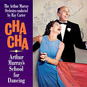 Cha Cha Cha:Arthur Murray's School for Dancing de The Arthur Murray Orchestra conducted by Ray Carter