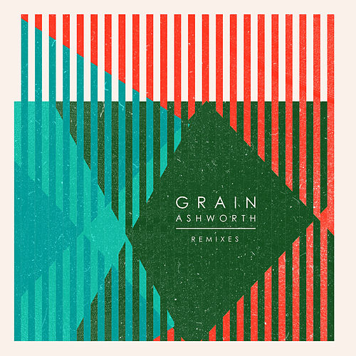 Grain (Remixes) by Ashworth