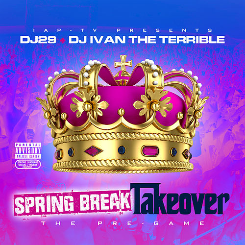 IAP-TV Presents DJ29 + DJ Ivan the Terrible: Spring Break Takeover by Various Artists
