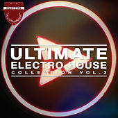 Ultimate Electro House Collection, Vol. 3 von Various Artists