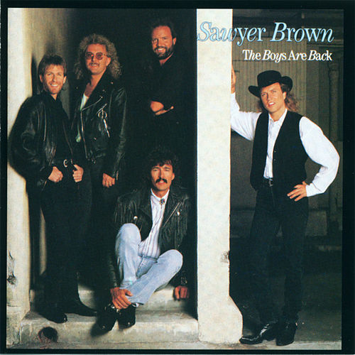 The Boys Are Back by Sawyer Brown